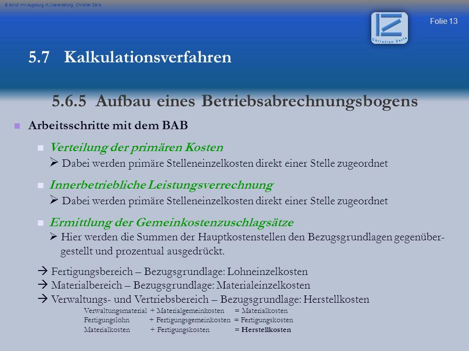Folie 13 © Skript IHK Augsburg in Überarbeitung Christian Zerle Arbeitsschritte mit dem BAB Verteilung der primären Kosten Dabei werden primäre Stelle