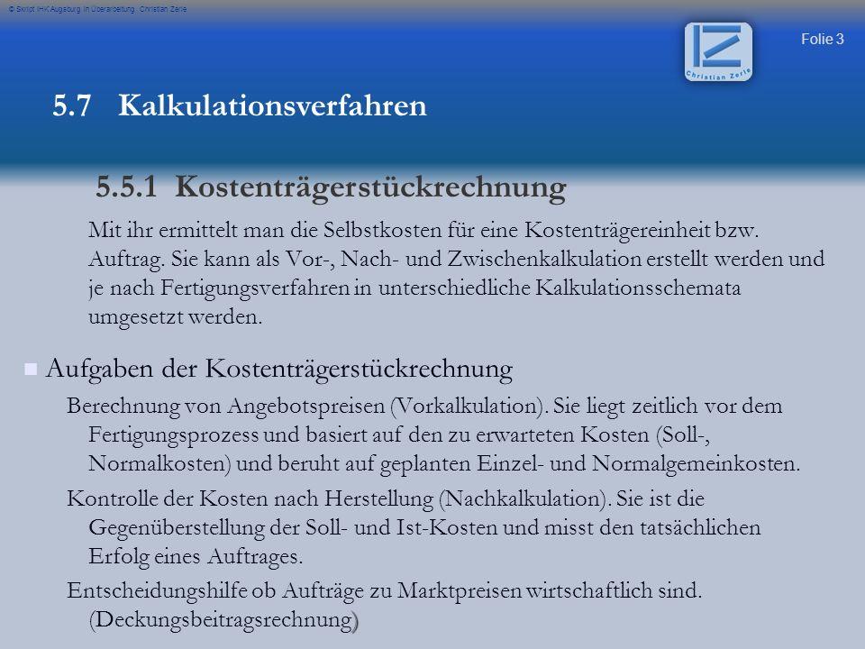 Folie 44 © Skript IHK Augsburg in Überarbeitung Christian Zerle Einfache Kalkulation Sie ist ein einfaches aber ungenaues Verfahren der Kalkulation da keine Kostenstellenrechnung notwendig ist.