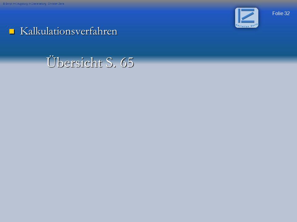 Folie 32 © Skript IHK Augsburg in Überarbeitung Christian Zerle Kalkulationsverfahren Kalkulationsverfahren Übersicht S. 65