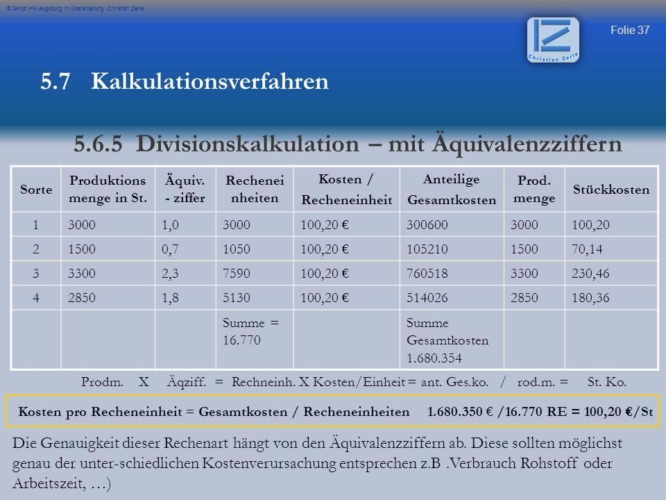 Folie 37 © Skript IHK Augsburg in Überarbeitung Christian Zerle Prodm. X Äqziff. = Rechneinh. X Kosten/Einheit = ant. Ges.ko. / rod.m. = St. Ko. Sorte