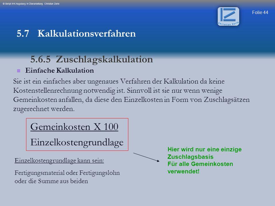 Folie 44 © Skript IHK Augsburg in Überarbeitung Christian Zerle Einfache Kalkulation Sie ist ein einfaches aber ungenaues Verfahren der Kalkulation da