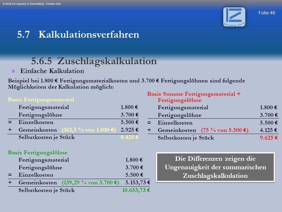 Folie 46 © Skript IHK Augsburg in Überarbeitung Christian Zerle Basis Fertigungsmaterial Fertigungsmaterial1.800 Fertigungslöhne3.700 =Einzelkosten5.5