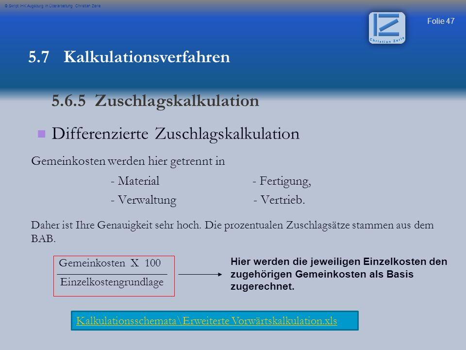 Folie 47 © Skript IHK Augsburg in Überarbeitung Christian Zerle Differenzierte Zuschlagskalkulation Gemeinkosten werden hier getrennt in - Material -