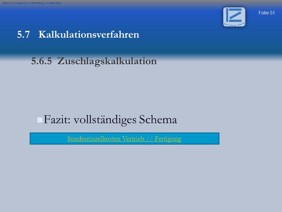 Folie 51 © Skript IHK Augsburg in Überarbeitung Christian Zerle Fazit: vollständiges Schema Sondereinzelkosten Vertrieb // Fertigung 5.7 Kalkulationsv