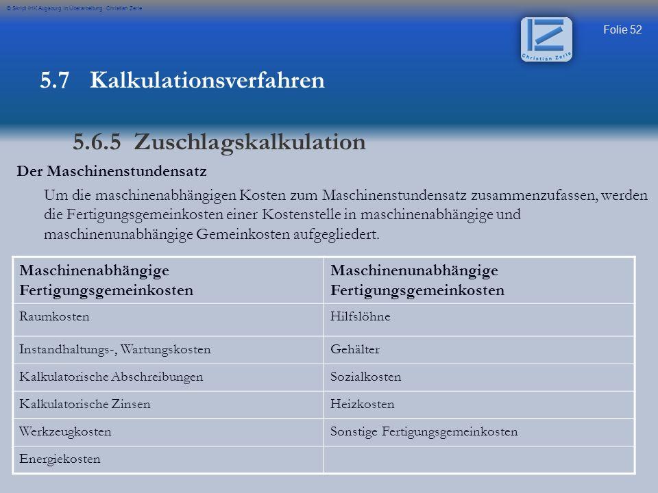 Folie 52 © Skript IHK Augsburg in Überarbeitung Christian Zerle Der Maschinenstundensatz Um die maschinenabhängigen Kosten zum Maschinenstundensatz zu