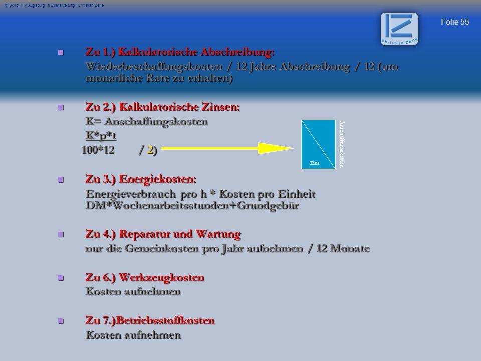 Folie 55 © Skript IHK Augsburg in Überarbeitung Christian Zerle Zu 1.) Kalkulatorische Abschreibung: Zu 1.) Kalkulatorische Abschreibung: Wiederbescha