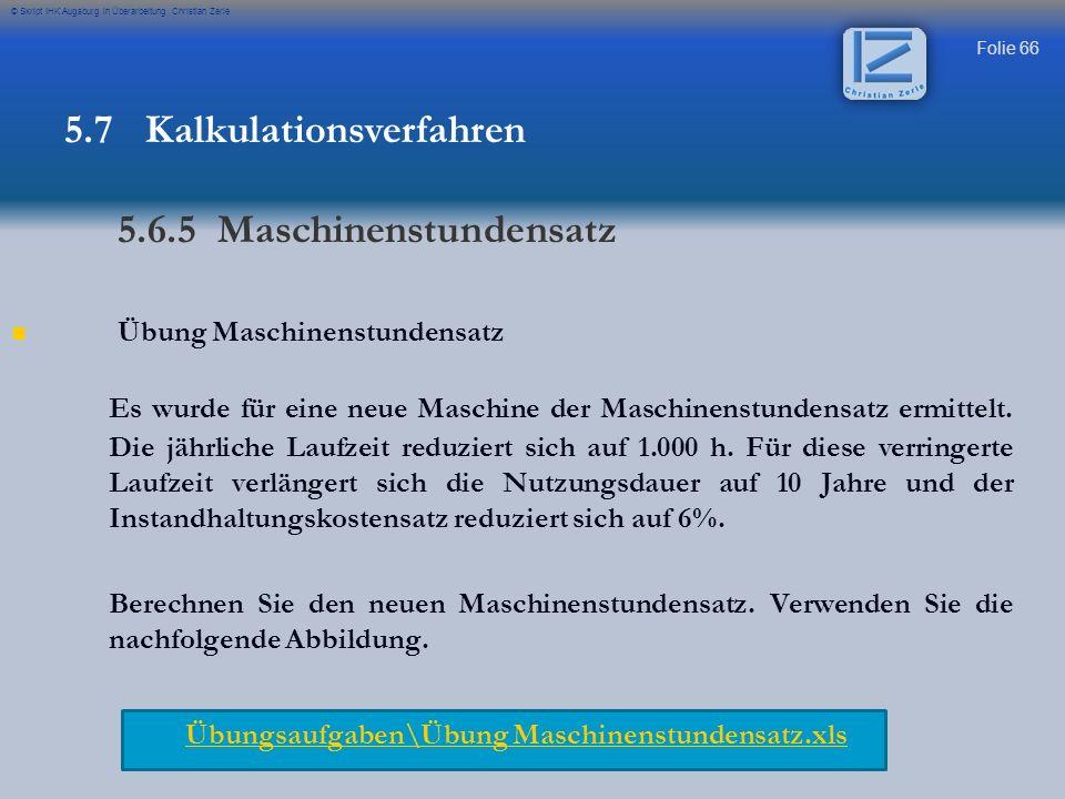 Folie 66 © Skript IHK Augsburg in Überarbeitung Christian Zerle Übung Maschinenstundensatz Es wurde für eine neue Maschine der Maschinenstundensatz er