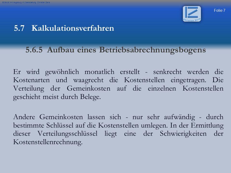 Folie 38 © Skript IHK Augsburg in Überarbeitung Christian Zerle Übung Prüfung 2006 Aufgabe 6 5.7 Kalkulationsverfahren 5.6.5 Divisionskalkulation – mit Äquivalenzziffern