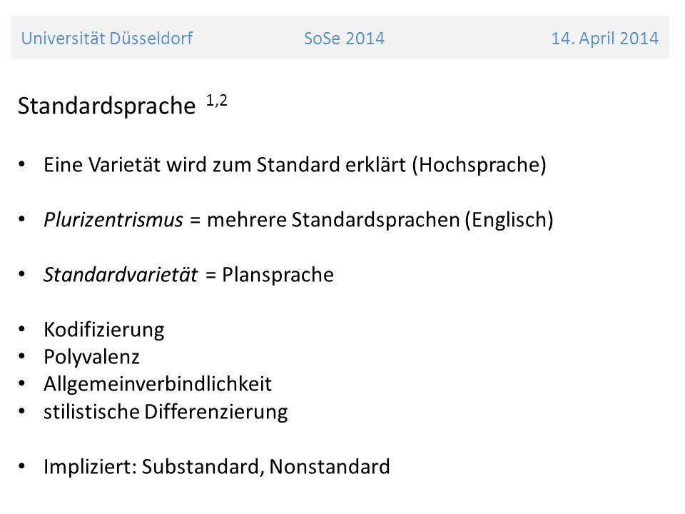 Standardsprache 1,2 Eine Varietät wird zum Standard erklärt (Hochsprache) Plurizentrismus = mehrere Standardsprachen (Englisch) Standardvarietät = Pla