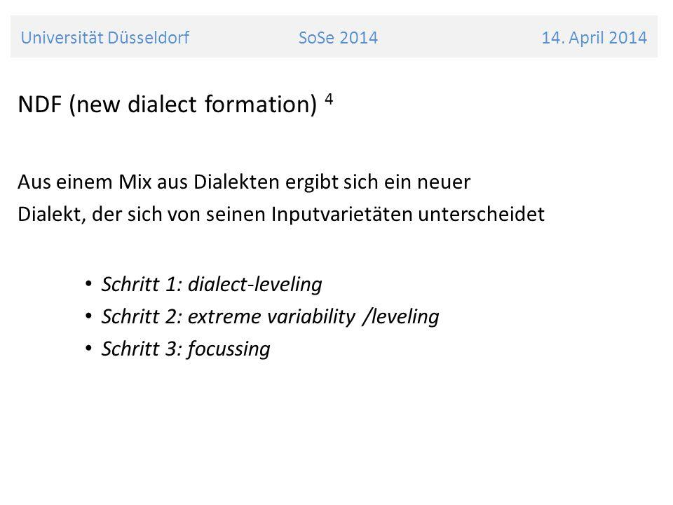 NDF (new dialect formation) 4 Aus einem Mix aus Dialekten ergibt sich ein neuer Dialekt, der sich von seinen Inputvarietäten unterscheidet Schritt 1:
