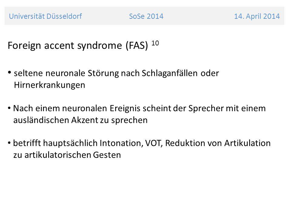 Foreign accent syndrome (FAS) 10 seltene neuronale Störung nach Schlaganfällen oder Hirnerkrankungen Nach einem neuronalen Ereignis scheint der Sprech