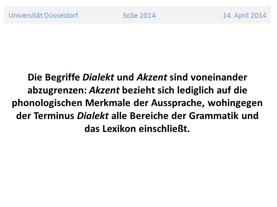 Universität Düsseldorf SoSe 2014 14. April 2014 Die Begriffe Dialekt und Akzent sind voneinander abzugrenzen: Akzent bezieht sich lediglich auf die ph