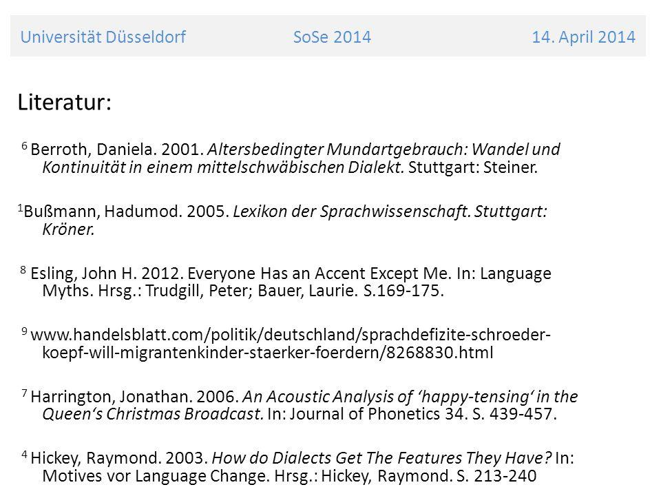 Literatur: 6 Berroth, Daniela. 2001. Altersbedingter Mundartgebrauch: Wandel und Kontinuität in einem mittelschwäbischen Dialekt. Stuttgart: Steiner.