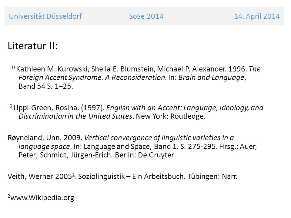 Literatur II: 10 Kathleen M. Kurowski, Sheila E. Blumstein, Michael P. Alexander. 1996. The Foreign Accent Syndrome. A Reconsideration. In: Brain and