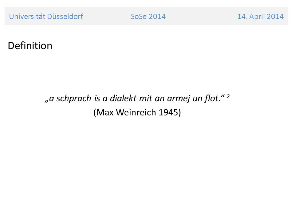 Definition a schprach is a dialekt mit an armej un flot. 2 (Max Weinreich 1945) Universität Düsseldorf SoSe 2014 14. April 2014