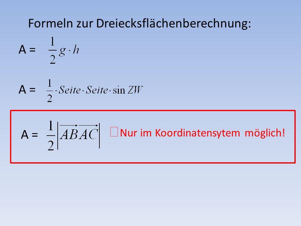Formeln zur Dreiecksflächenberechnung: A = Nur im Koordinatensytem möglich!