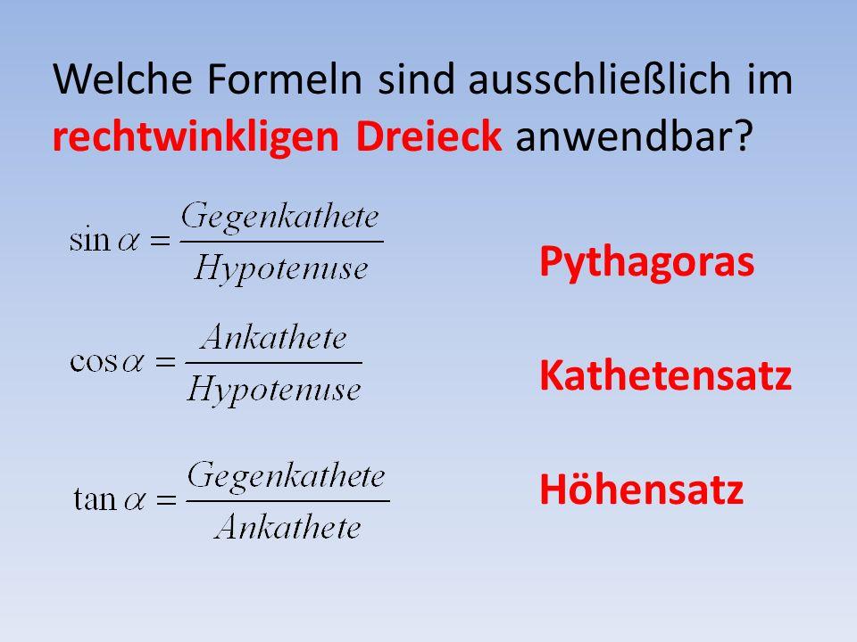 Welche Formeln sind ausschließlich im rechtwinkligen Dreieck anwendbar? Pythagoras Kathetensatz Höhensatz
