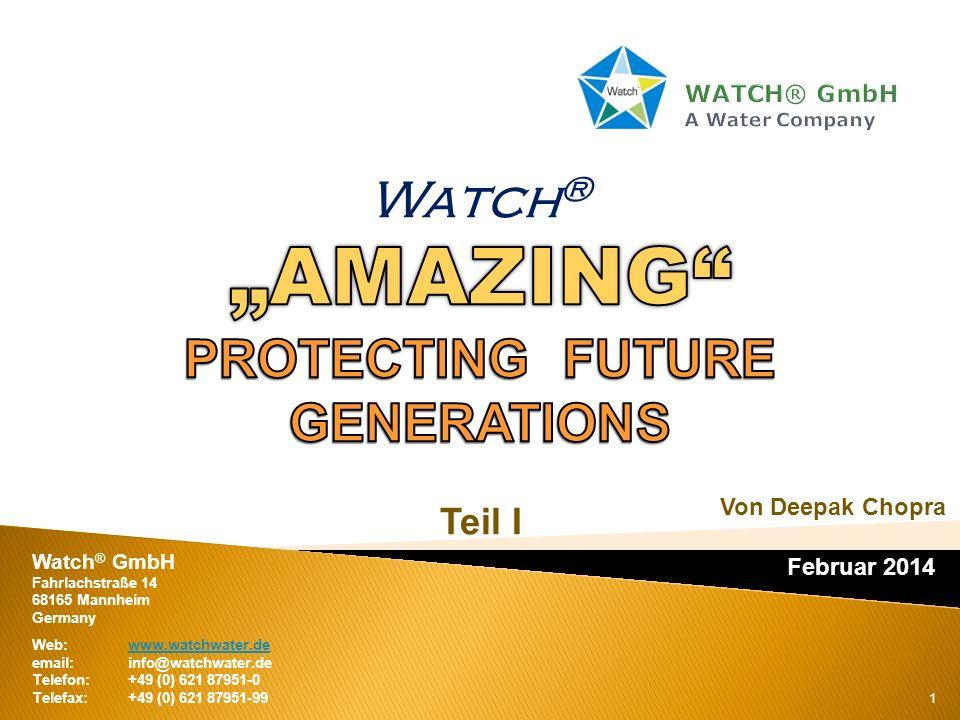 1 Februar 2014 Watch ® GmbH Fahrlachstraße 14 68165 Mannheim Germany Web:www.watchwater.dewww.watchwater.de email:info@watchwater.de Telefon: +49 (0)