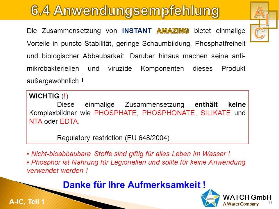 WATCH GmbH A Water Company 11 A-IC, Teil 1 WICHTIG (!) Diese einmalige Zusammensetzung enthält keine Komplexbildner wie PHOSPHATE, PHOSPHONATE, SILIKA