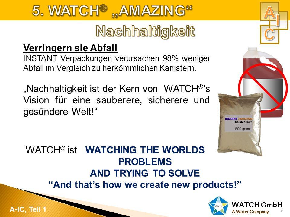 WATCH GmbH A Water Company 6 A-IC, Teil 1 Verringern sie Abfall INSTANT Verpackungen verursachen 98% weniger Abfall im Vergleich zu herkömmlichen Kani
