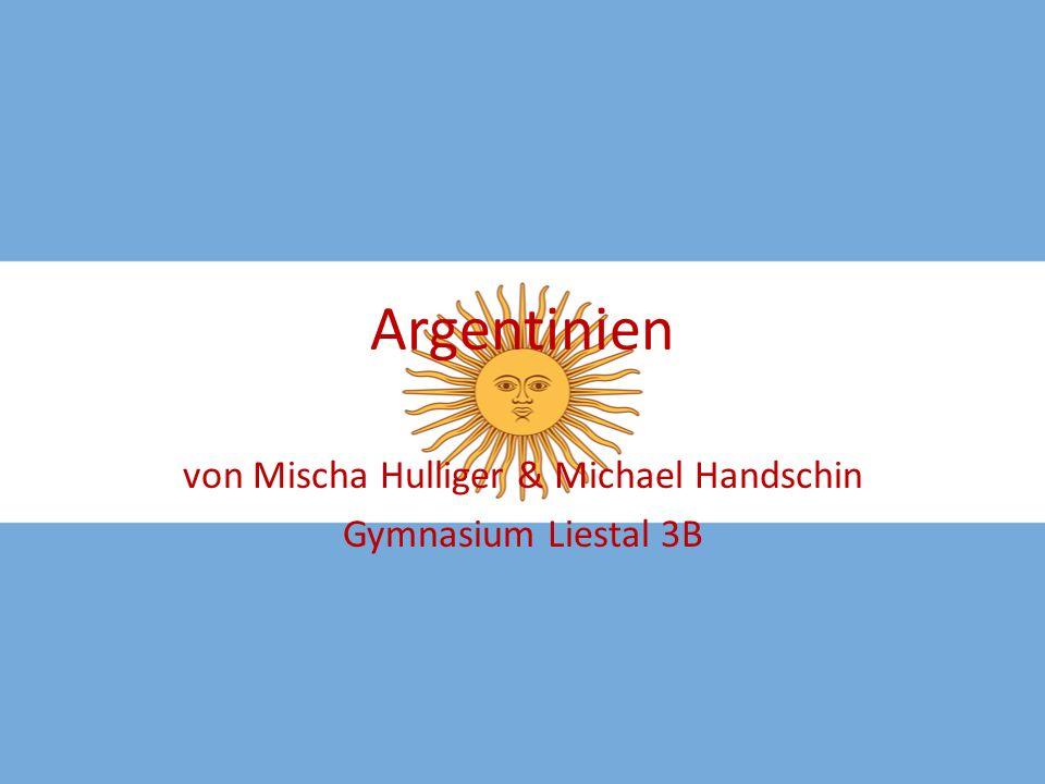 Argentinien von Mischa Hulliger & Michael Handschin Gymnasium Liestal 3B