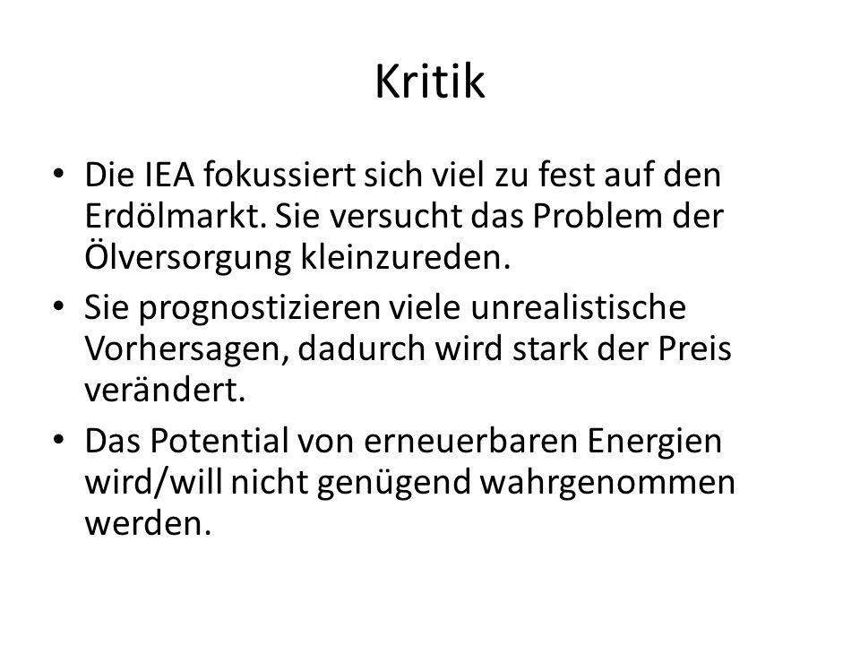 Kritik Die IEA fokussiert sich viel zu fest auf den Erdölmarkt. Sie versucht das Problem der Ölversorgung kleinzureden. Sie prognostizieren viele unre