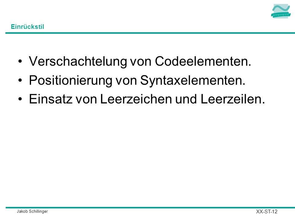 Jakob Schillinger Einrückstil Verschachtelung von Codeelementen.