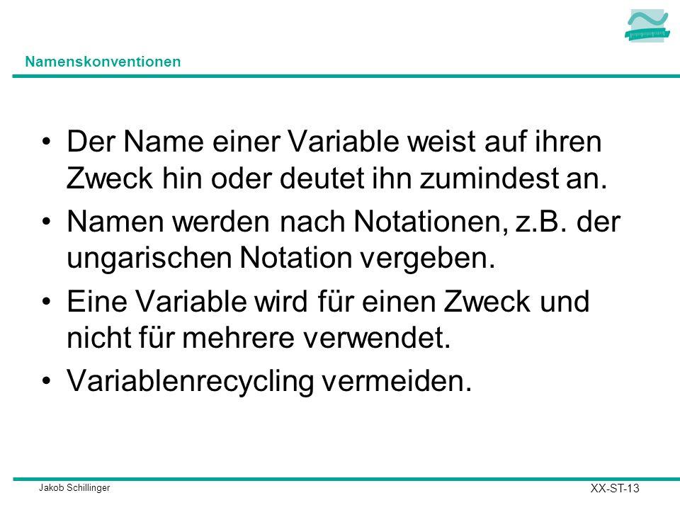 Jakob Schillinger Namenskonventionen Der Name einer Variable weist auf ihren Zweck hin oder deutet ihn zumindest an.
