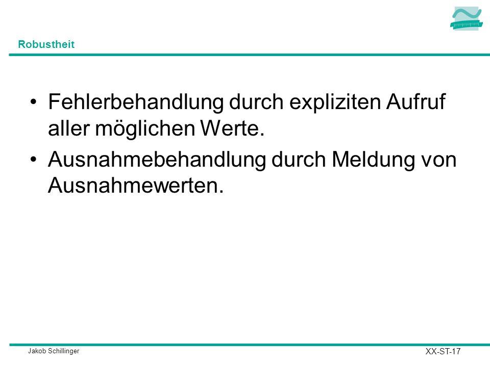 Jakob Schillinger Robustheit Fehlerbehandlung durch expliziten Aufruf aller möglichen Werte.