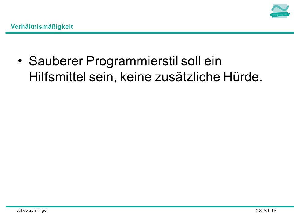 Jakob Schillinger Verhältnismäßigkeit Sauberer Programmierstil soll ein Hilfsmittel sein, keine zusätzliche Hürde.