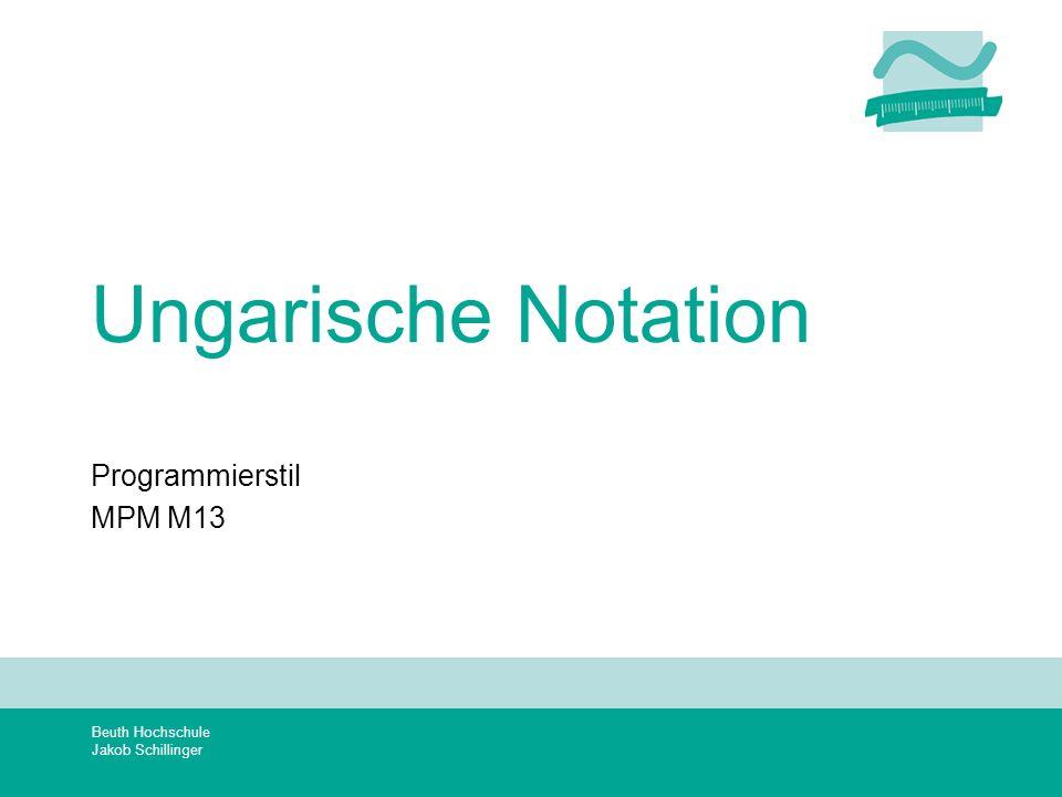 Beuth Hochschule Jakob Schillinger Ungarische Notation Programmierstil MPM M13