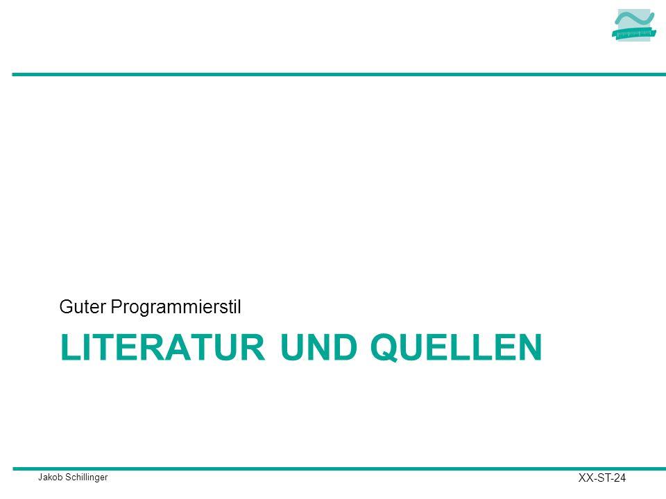 Jakob Schillinger LITERATUR UND QUELLEN Guter Programmierstil XX-ST-24