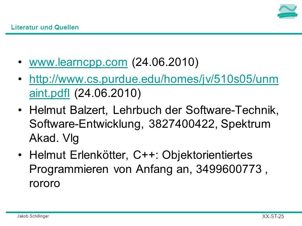 Jakob Schillinger Literatur und Quellen www.learncpp.com (24.06.2010)www.learncpp.com http://www.cs.purdue.edu/homes/jv/510s05/unm aint.pdfI (24.06.2010)http://www.cs.purdue.edu/homes/jv/510s05/unm aint.pdfI Helmut Balzert, Lehrbuch der Software-Technik, Software-Entwicklung, 3827400422, Spektrum Akad.