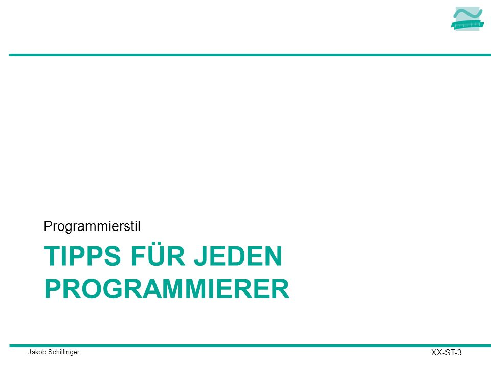 Jakob Schillinger TIPPS FÜR JEDEN PROGRAMMIERER Programmierstil XX-ST-3