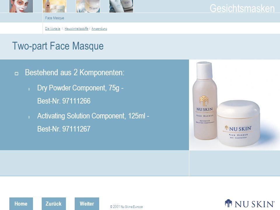 HomeZurück © 2001 Nu Skin ® Europe Gesichtsmasken Weiter Face Masque Two-part Face Masque Bestehend aus 2 Komponenten:  Dry Powder Component, 75g - Best-Nr.