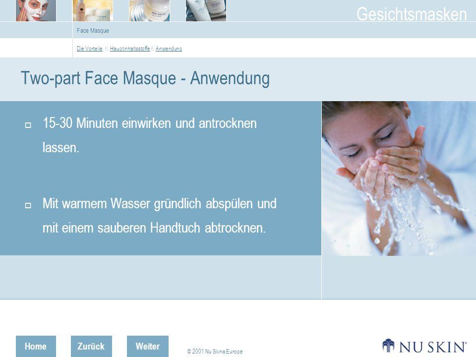 HomeZurück © 2001 Nu Skin ® Europe Gesichtsmasken Weiter Face Masque Two-part Face Masque - Anwendung 15-30 Minuten einwirken und antrocknen lassen.