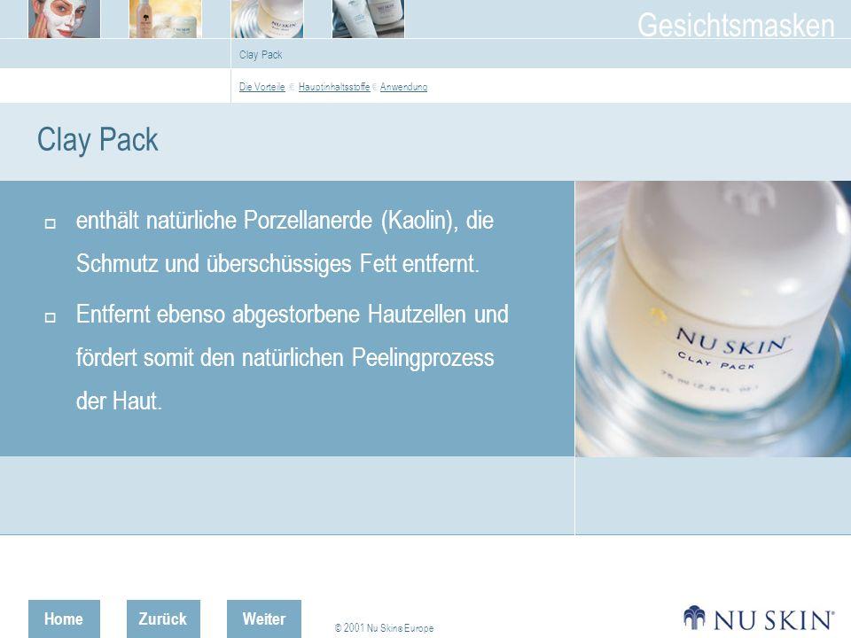 HomeZurück © 2001 Nu Skin ® Europe Gesichtsmasken Weiter Clay Pack enthält natürliche Porzellanerde (Kaolin), die Schmutz und überschüssiges Fett entfernt.