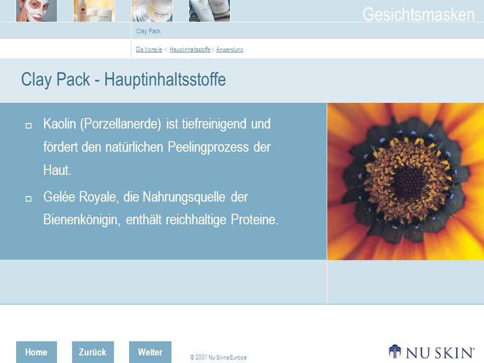 HomeZurück © 2001 Nu Skin ® Europe Gesichtsmasken Weiter Clay Pack Clay Pack - Hauptinhaltsstoffe Kaolin (Porzellanerde) ist tiefreinigend und fördert den natürlichen Peelingprozess der Haut.