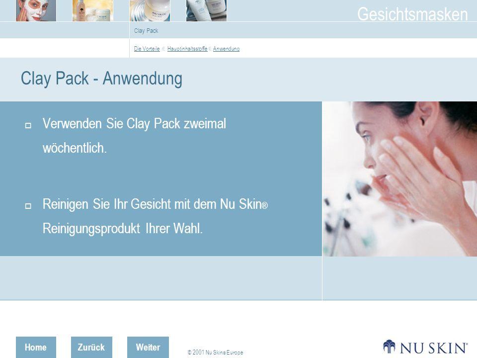 HomeZurück © 2001 Nu Skin ® Europe Gesichtsmasken Weiter Clay Pack Clay Pack - Anwendung Verwenden Sie Clay Pack zweimal wöchentlich.