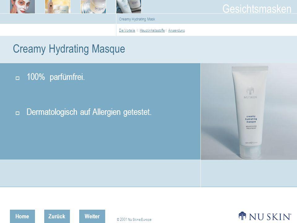 HomeZurück © 2001 Nu Skin ® Europe Gesichtsmasken Weiter Creamy Hydrating Mask Creamy Hydrating Masque 100% parfümfrei.