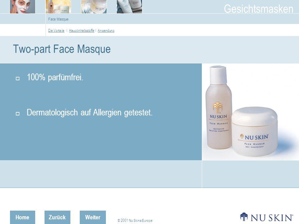HomeZurück © 2001 Nu Skin ® Europe Gesichtsmasken Weiter Face Masque Two-part Face Masque 100% parfümfrei.