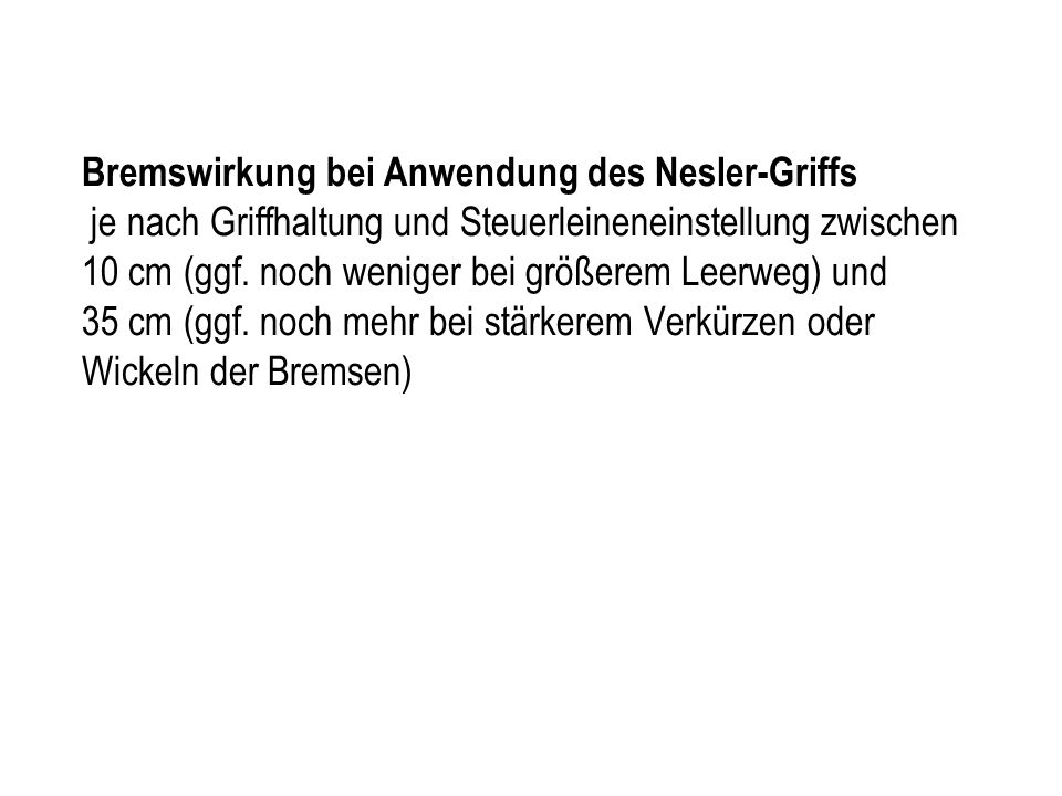 Bremswirkung bei Anwendung des Nesler-Griffs je nach Griffhaltung und Steuerleineneinstellung zwischen 10 cm (ggf.