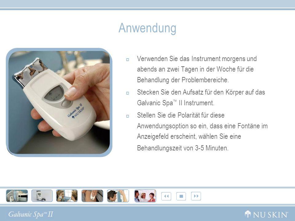 Anwendung Verwenden Sie das Instrument morgens und abends an zwei Tagen in der Woche für die Behandlung der Problembereiche.