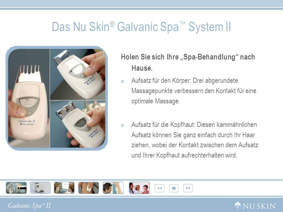 Das Nu Skin ® Galvanic Spa System II Holen Sie sich Ihre Spa-Behandlung nach Hause.