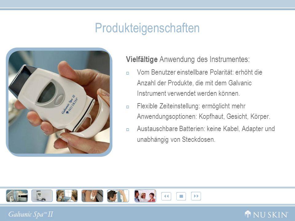 Produkteigenschaften Vielfältige Anwendung des Instrumentes: Vom Benutzer einstellbare Polarität: erhöht die Anzahl der Produkte, die mit dem Galvanic Instrument verwendet werden können.