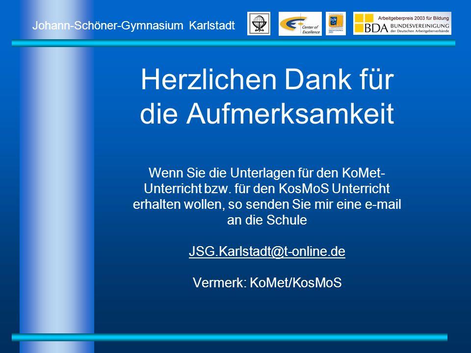 Johann-Schöner-Gymnasium Karlstadt Herzlichen Dank für die Aufmerksamkeit Wenn Sie die Unterlagen für den KoMet- Unterricht bzw. für den KosMoS Unterr