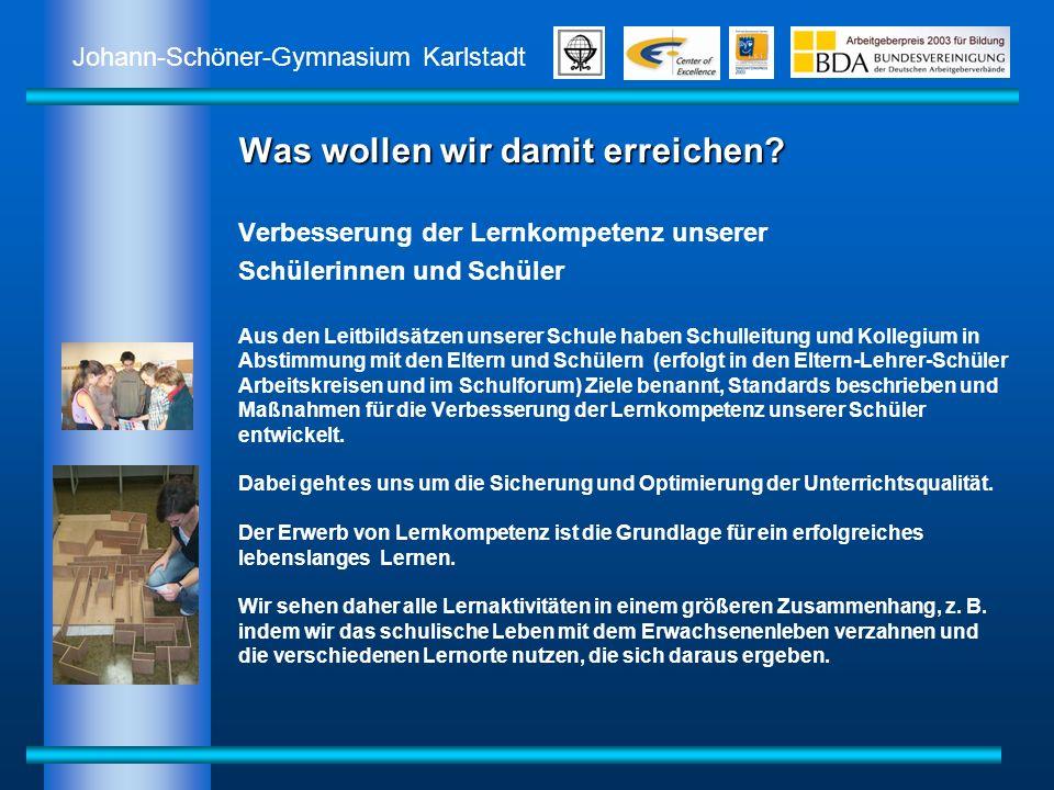 Johann-Schöner-Gymnasium Karlstadt Was wollen wir damit erreichen? Verbesserung der Lernkompetenz unserer Schülerinnen und Schüler Aus den Leitbildsät