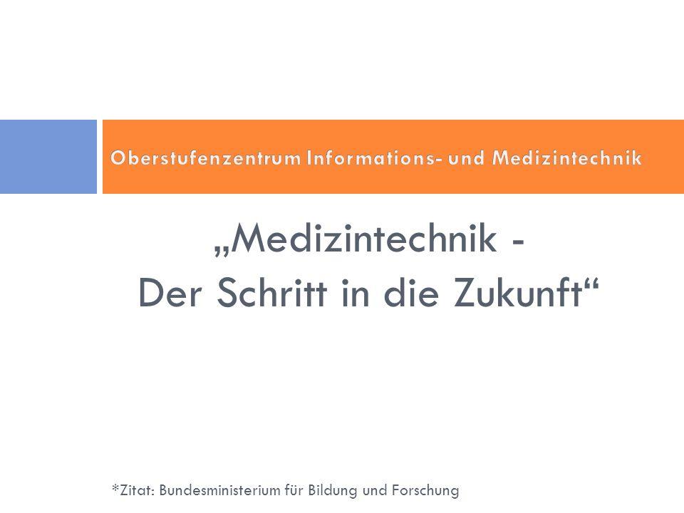 Medizintechnik - Der Schritt in die Zukunft *Zitat: Bundesministerium für Bildung und Forschung