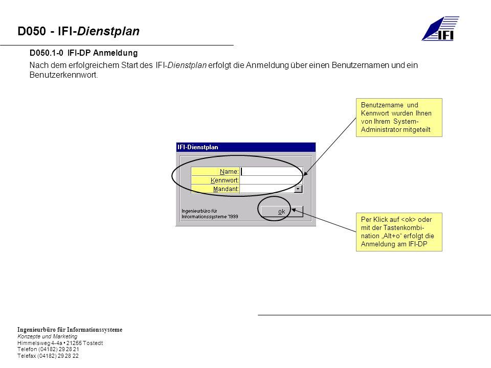 Ingenieurbüro für Informationssysteme Konzepte und Marketing Himmelsweg 4-4a 21255 Tostedt Telefon (04182) 29 28 21 Telefax (04182) 29 28 22 D050 - IFI-Dienstplan Nach dem erfolgreichem Start des IFI-Dienstplan erfolgt die Anmeldung über einen Benutzernamen und ein Benutzerkennwort.