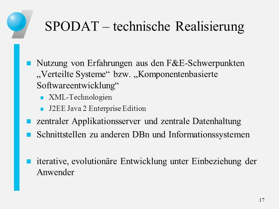 17 SPODAT – technische Realisierung n Nutzung von Erfahrungen aus den F&E-Schwerpunkten Verteilte Systeme bzw. Komponentenbasierte Softwareentwicklung